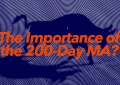 The Importance of the 200 Day Simple Moving Average